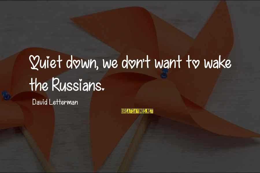 Birnam Wood Sayings By David Letterman: Quiet down, we don't want to wake the Russians.