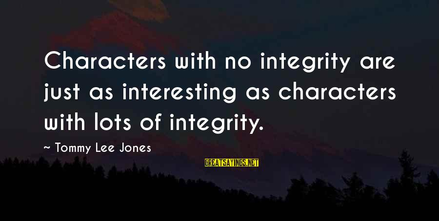 Birnam Wood Sayings By Tommy Lee Jones: Characters with no integrity are just as interesting as characters with lots of integrity.