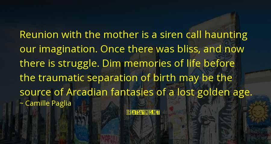 Birth And Motherhood Sayings By Camille Paglia: Reunion with the mother is a siren call haunting our imagination. Once there was bliss,