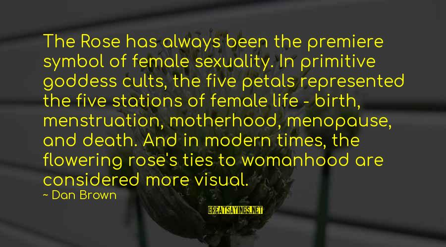 Birth And Motherhood Sayings By Dan Brown: The Rose has always been the premiere symbol of female sexuality. In primitive goddess cults,
