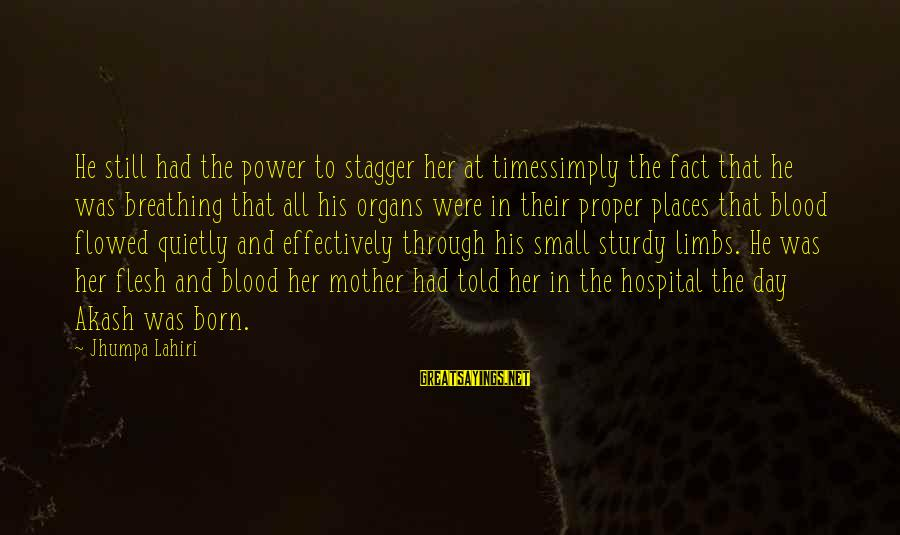 Birth And Motherhood Sayings By Jhumpa Lahiri: He still had the power to stagger her at timessimply the fact that he was