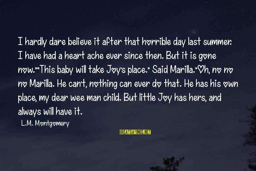 Birth And Motherhood Sayings By L.M. Montgomery: I hardly dare believe it after that horrible day last summer. I have had a