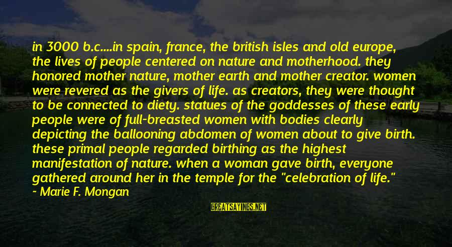 Birth And Motherhood Sayings By Marie F. Mongan: in 3000 b.c....in spain, france, the british isles and old europe, the lives of people