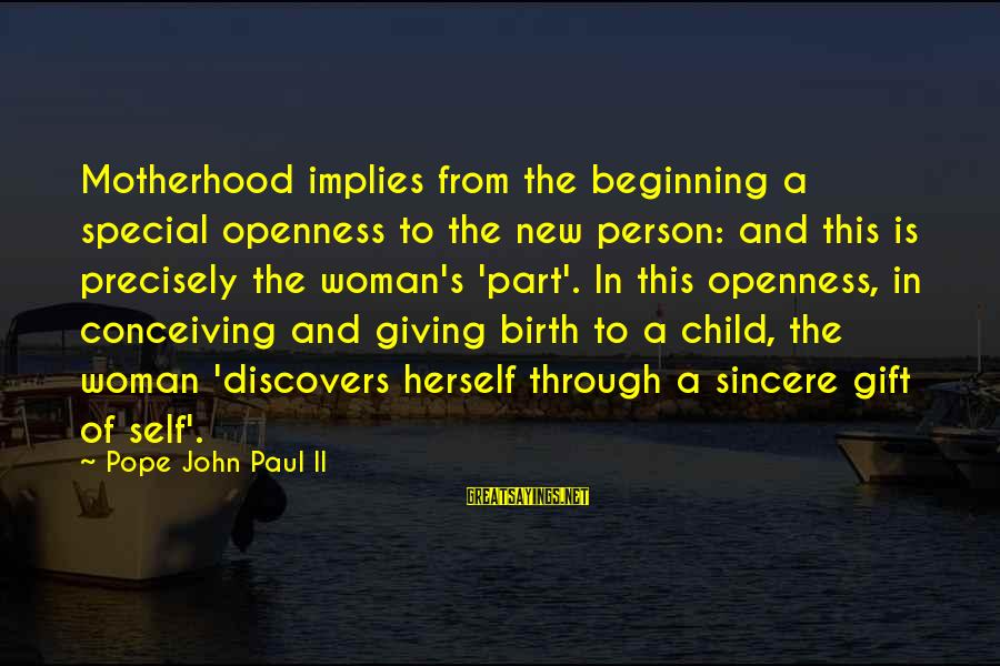 Birth And Motherhood Sayings By Pope John Paul II: Motherhood implies from the beginning a special openness to the new person: and this is
