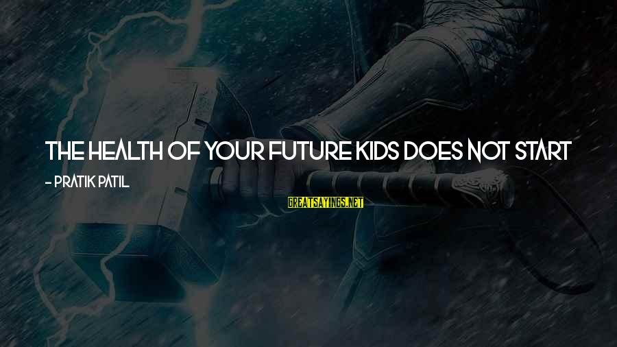 Birth And Motherhood Sayings By Pratik Patil: The health of your future kids does not start with their birth - it starts