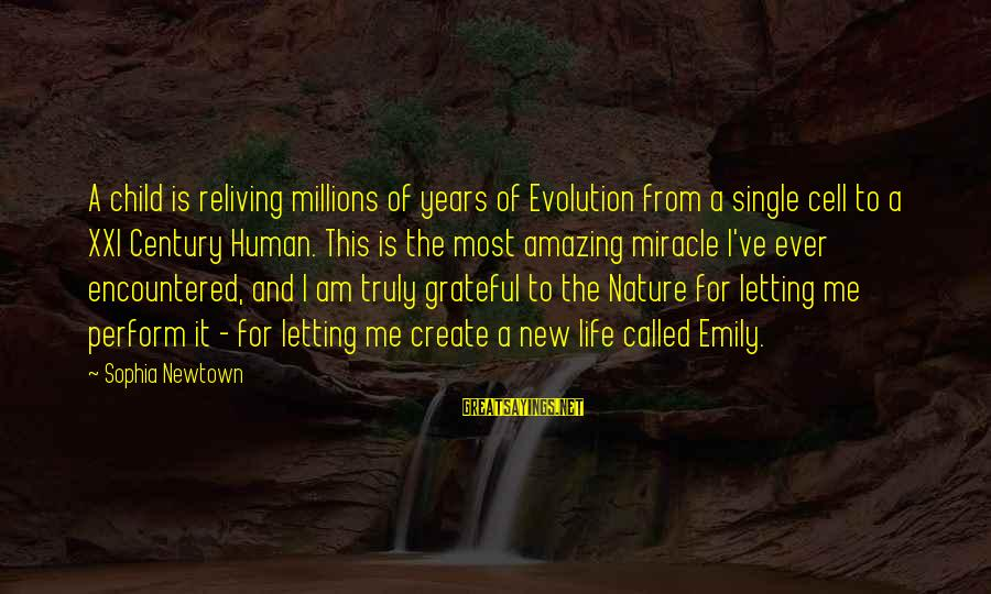 Birth And Motherhood Sayings By Sophia Newtown: A child is reliving millions of years of Evolution from a single cell to a