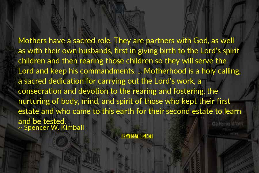 Birth And Motherhood Sayings By Spencer W. Kimball: Mothers have a sacred role. They are partners with God, as well as with their