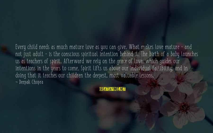 Birth Of A Baby Sayings By Deepak Chopra: Every child needs as much mature love as you can give. What makes love mature