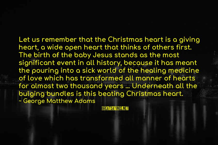Birth Of A Baby Sayings By George Matthew Adams: Let us remember that the Christmas heart is a giving heart, a wide open heart