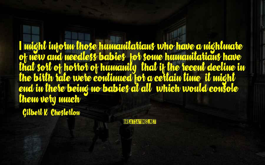 Birth Of A Baby Sayings By Gilbert K. Chesterton: I might inform those humanitarians who have a nightmare of new and needless babies (for