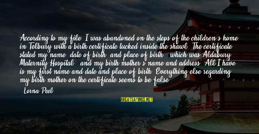 Birth Of A Baby Sayings By Lorna Peel: According to my file, I was abandoned on the steps of the children's home in