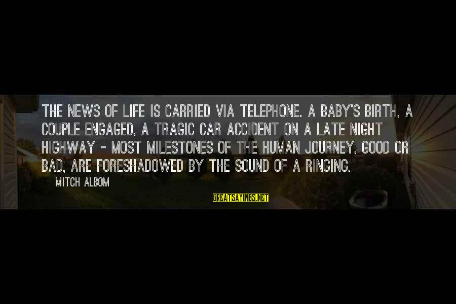 Birth Of A Baby Sayings By Mitch Albom: The news of life is carried via telephone. A baby's birth, a couple engaged, a