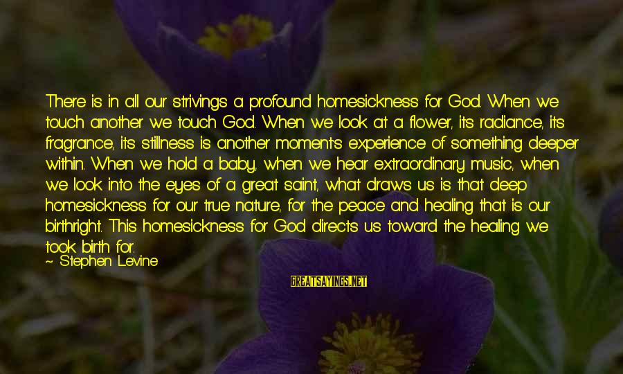 Birth Of A Baby Sayings By Stephen Levine: There is in all our strivings a profound homesickness for God. When we touch another