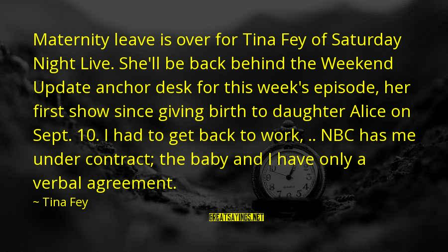 Birth Of A Baby Sayings By Tina Fey: Maternity leave is over for Tina Fey of Saturday Night Live. She'll be back behind