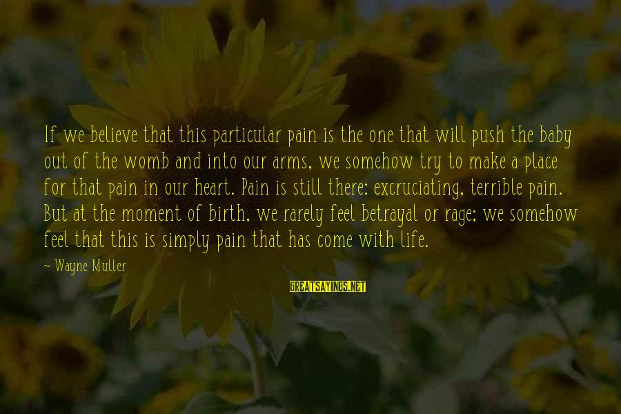 Birth Of A Baby Sayings By Wayne Muller: If we believe that this particular pain is the one that will push the baby