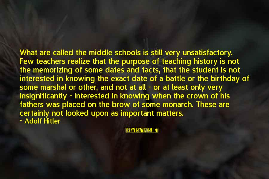 Birthday Crown Sayings By Adolf Hitler: What are called the middle schools is still very unsatisfactory. Few teachers realize that the