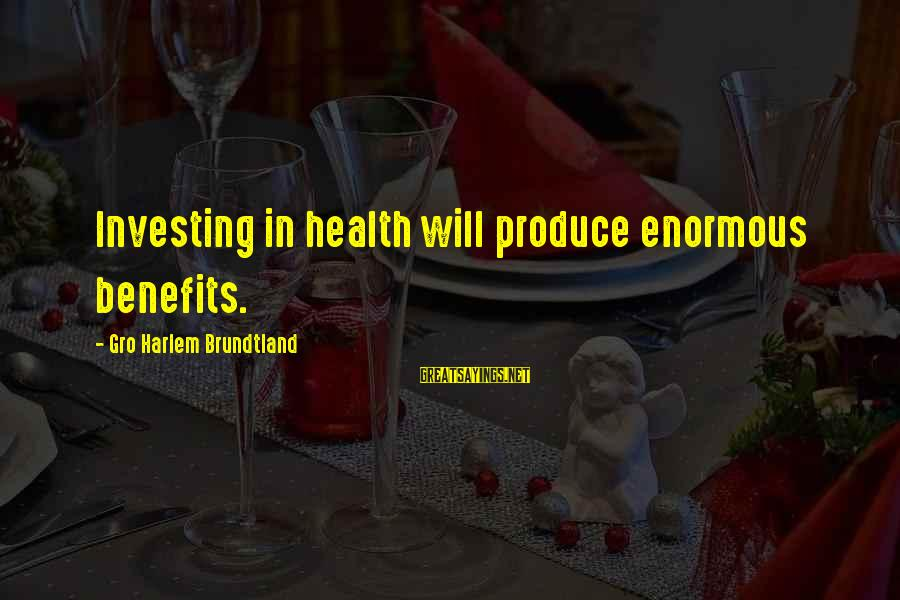 Birthday One Year Old Sayings By Gro Harlem Brundtland: Investing in health will produce enormous benefits.