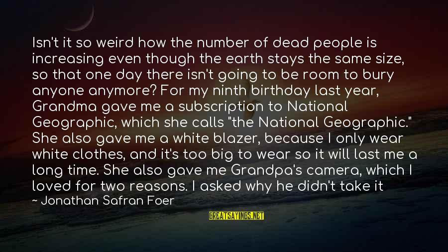 Birthday One Year Old Sayings By Jonathan Safran Foer: Isn't it so weird how the number of dead people is increasing even though the