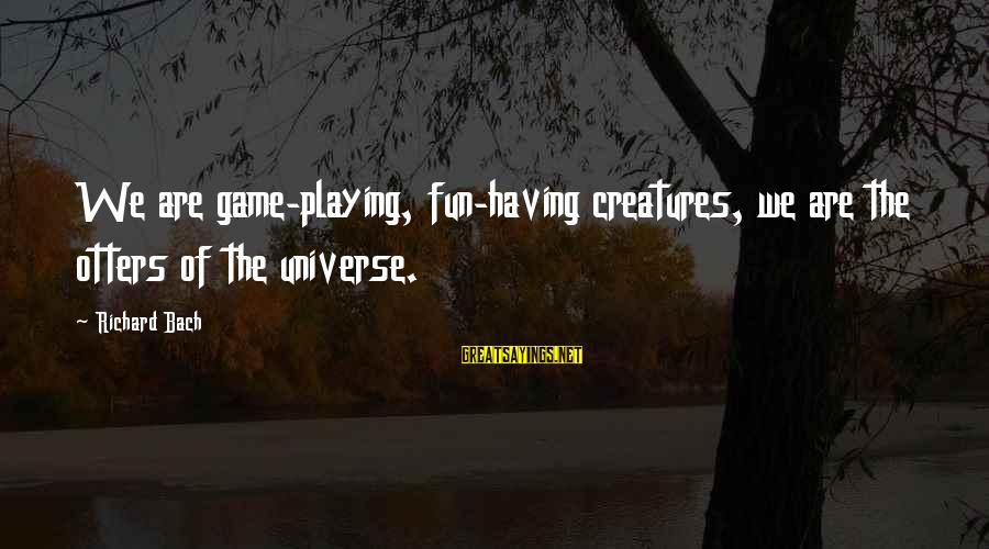 Birthday Wishes To Sister Sayings By Richard Bach: We are game-playing, fun-having creatures, we are the otters of the universe.