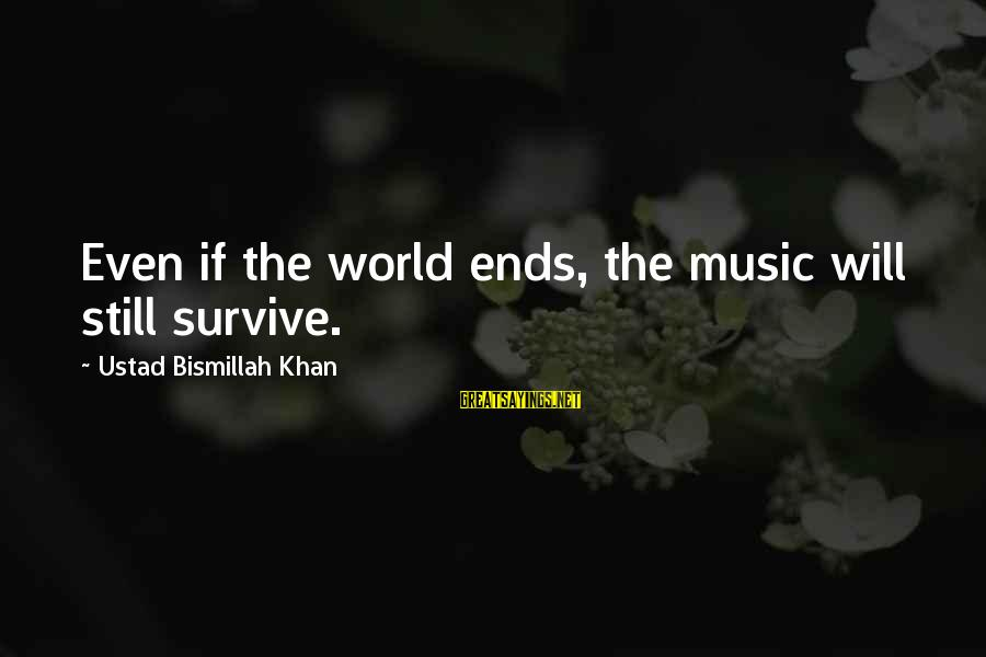 Bismillah Sayings By Ustad Bismillah Khan: Even if the world ends, the music will still survive.