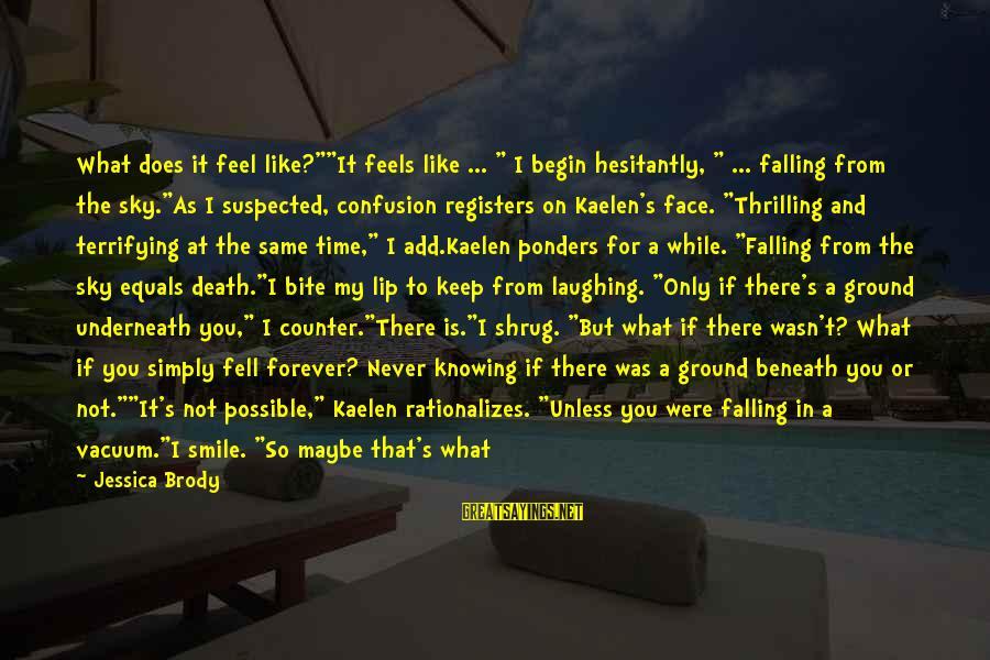 "Bite My Lip Sayings By Jessica Brody: What does it feel like?""""It feels like ... "" I begin hesitantly, "" ... falling"