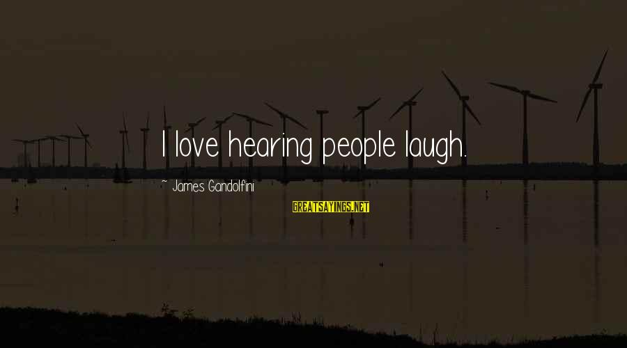 Bitter Life Quotes Sayings By James Gandolfini: I love hearing people laugh.