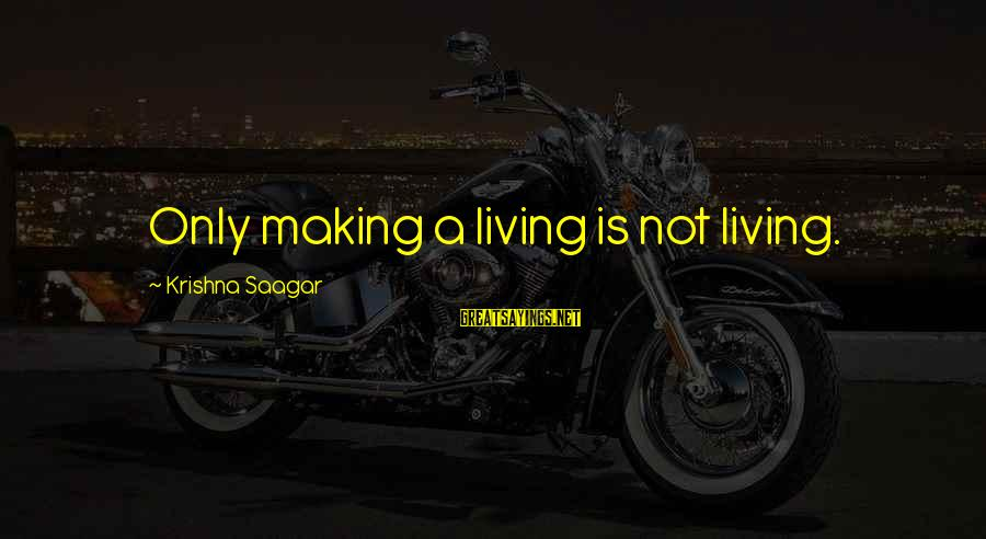 Bitter Life Quotes Sayings By Krishna Saagar: Only making a living is not living.