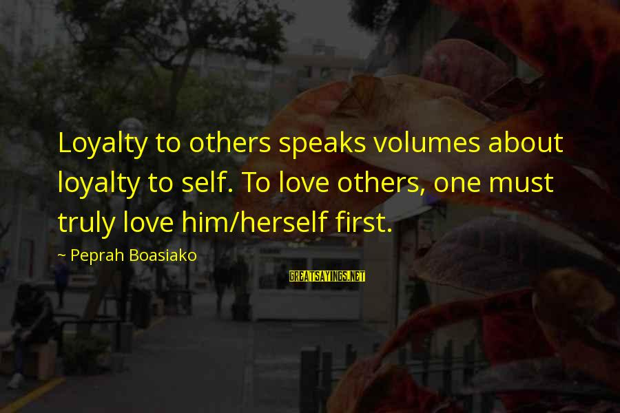 Bitter Life Quotes Sayings By Peprah Boasiako: Loyalty to others speaks volumes about loyalty to self. To love others, one must truly