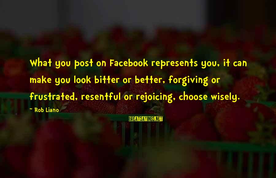 Bitter Life Quotes Sayings By Rob Liano: What you post on Facebook represents you, it can make you look bitter or better,