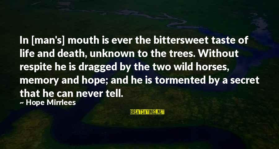 Bittersweet Life Sayings By Hope Mirrlees: In [man's] mouth is ever the bittersweet taste of life and death, unknown to the