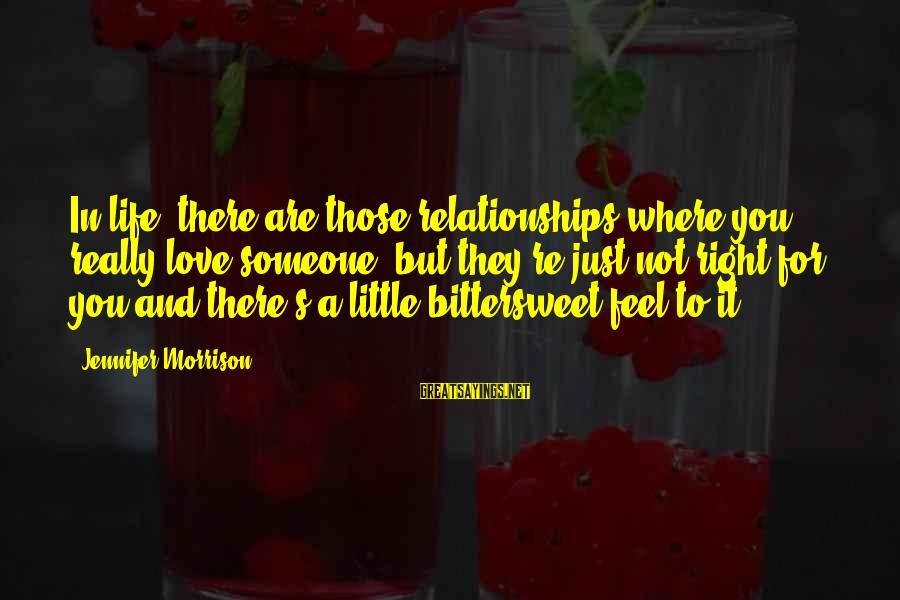 Bittersweet Life Sayings By Jennifer Morrison: In life, there are those relationships where you really love someone, but they're just not