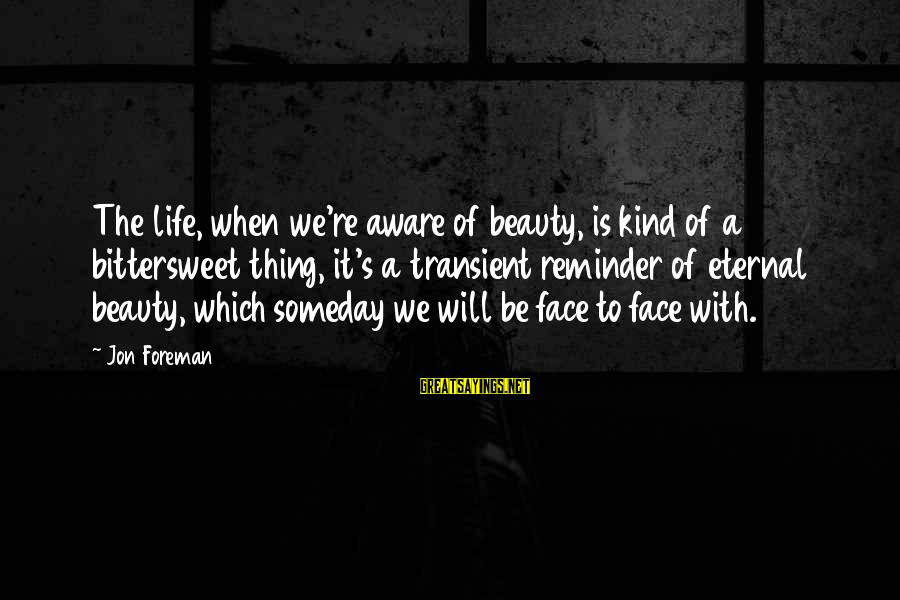 Bittersweet Life Sayings By Jon Foreman: The life, when we're aware of beauty, is kind of a bittersweet thing, it's a
