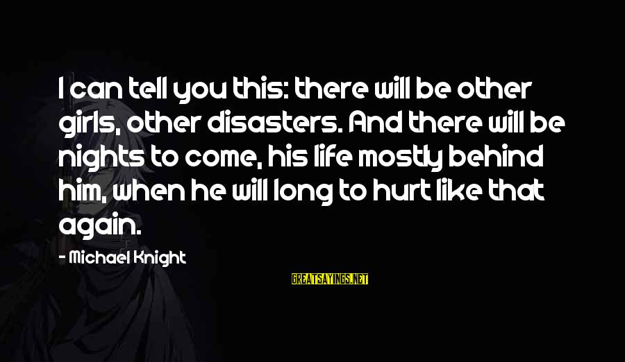 Bittersweet Life Sayings By Michael Knight: I can tell you this: there will be other girls, other disasters. And there will
