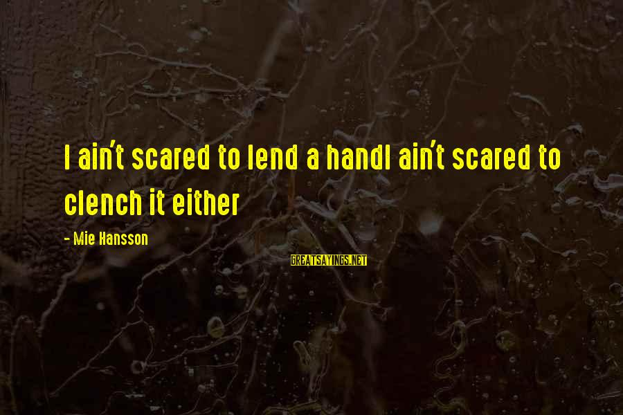 Bittersweet Life Sayings By Mie Hansson: I ain't scared to lend a handI ain't scared to clench it either