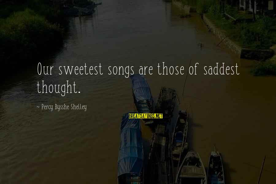 Bittersweet Life Sayings By Percy Bysshe Shelley: Our sweetest songs are those of saddest thought.