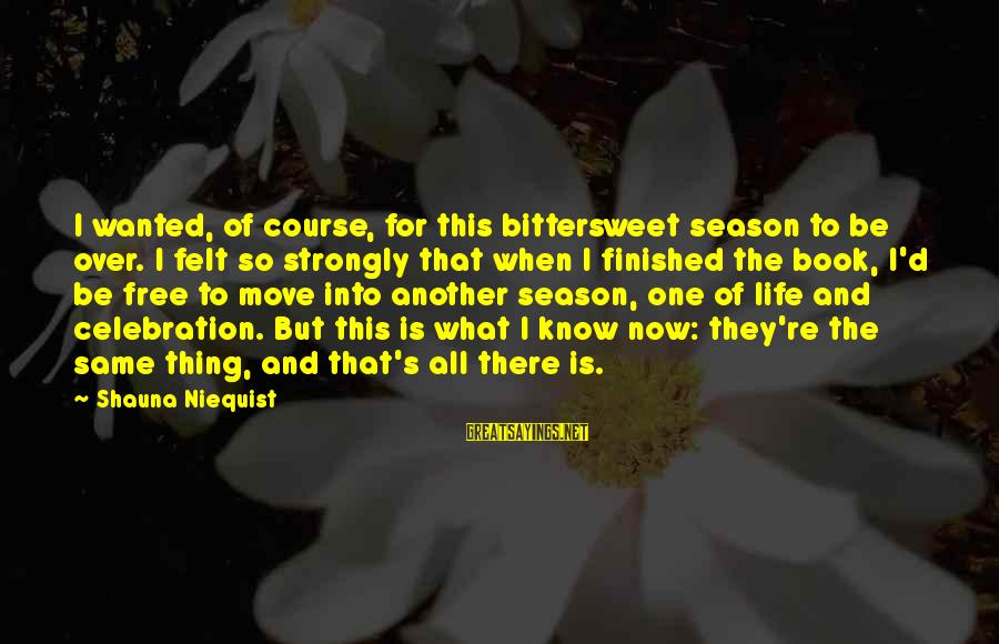 Bittersweet Life Sayings By Shauna Niequist: I wanted, of course, for this bittersweet season to be over. I felt so strongly