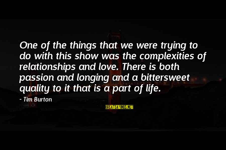Bittersweet Life Sayings By Tim Burton: One of the things that we were trying to do with this show was the