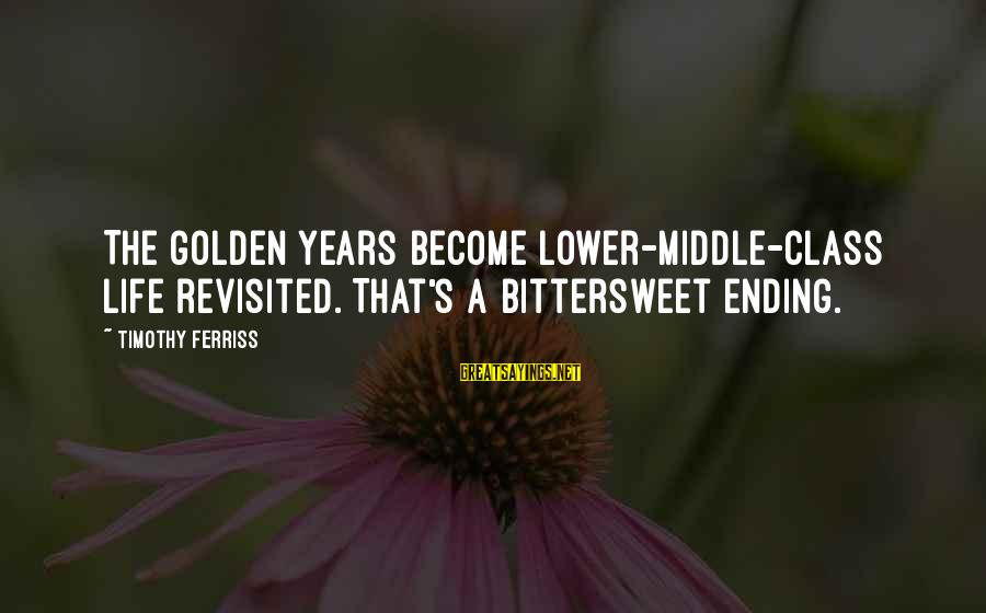 Bittersweet Life Sayings By Timothy Ferriss: The golden years become lower-middle-class life revisited. That's a bittersweet ending.