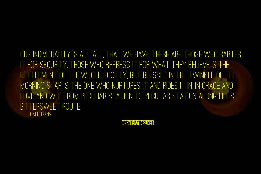 Bittersweet Life Sayings By Tom Robbins: Our individuality is all, all, that we have. There are those who barter it for