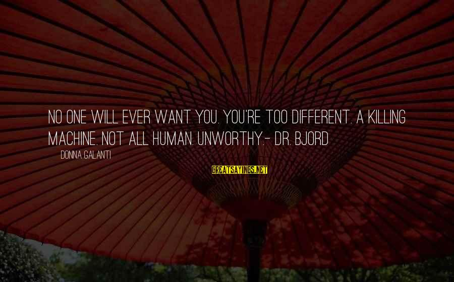 Bjord Sayings By Donna Galanti: No one will ever want you. You're too different. A killing machine. Not all human.