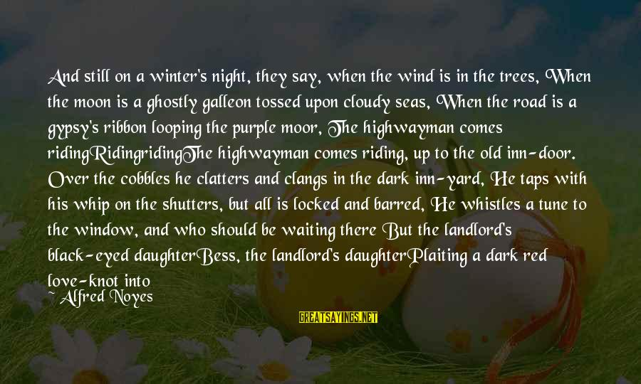 Black And Red Sayings By Alfred Noyes: And still on a winter's night, they say, when the wind is in the trees,