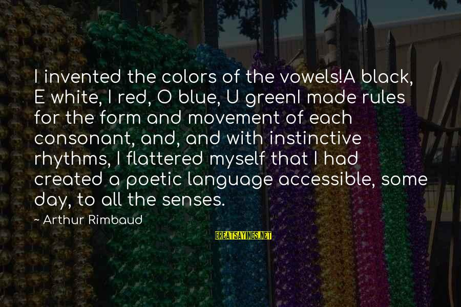 Black And Red Sayings By Arthur Rimbaud: I invented the colors of the vowels!A black, E white, I red, O blue, U