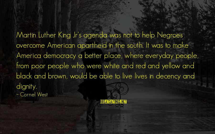 Black And Red Sayings By Cornel West: Martin Luther King Jr's agenda was not to help Negroes overcome American apartheid in the