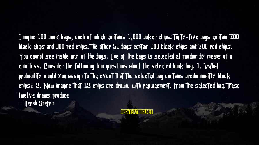Black And Red Sayings By Hersh Shefrin: Imagine 100 book bags, each of which contains 1,000 poker chips. Forty-five bags contain 700