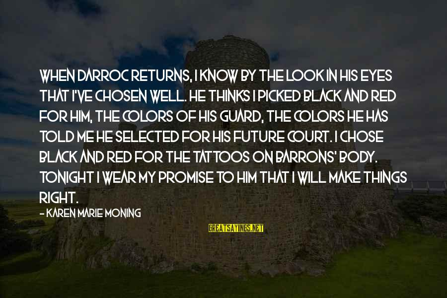 Black And Red Sayings By Karen Marie Moning: When Darroc returns, I know by the look in his eyes that I've chosen well.