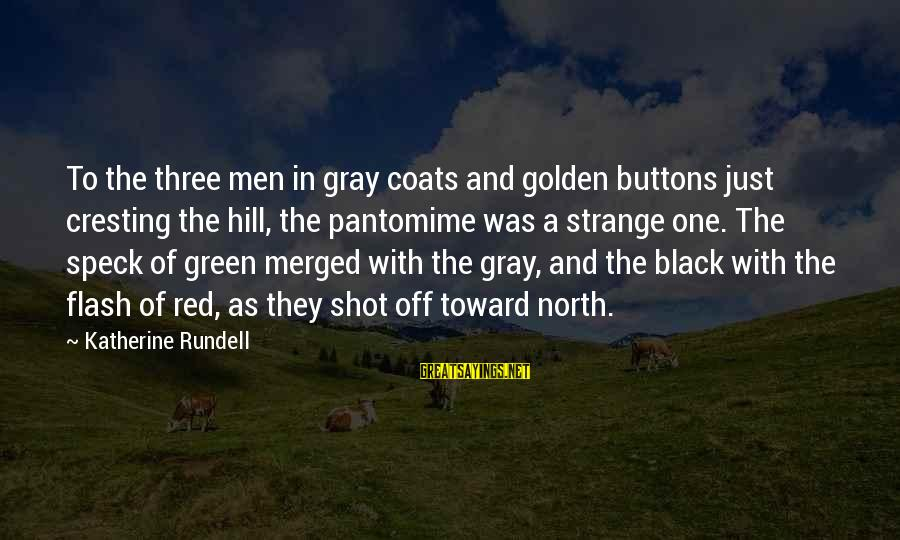 Black And Red Sayings By Katherine Rundell: To the three men in gray coats and golden buttons just cresting the hill, the
