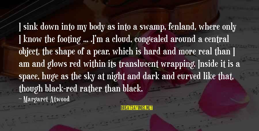 Black And Red Sayings By Margaret Atwood: I sink down into my body as into a swamp, fenland, where only I know
