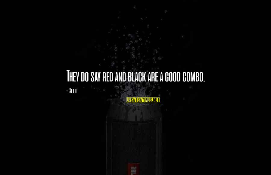 Black And Red Sayings By Seth: They do say red and black are a good combo.