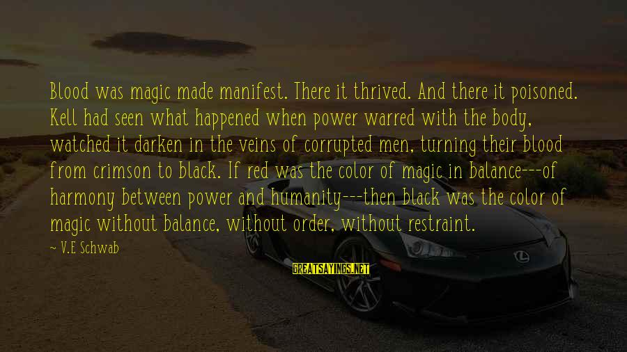 Black And Red Sayings By V.E Schwab: Blood was magic made manifest. There it thrived. And there it poisoned. Kell had seen