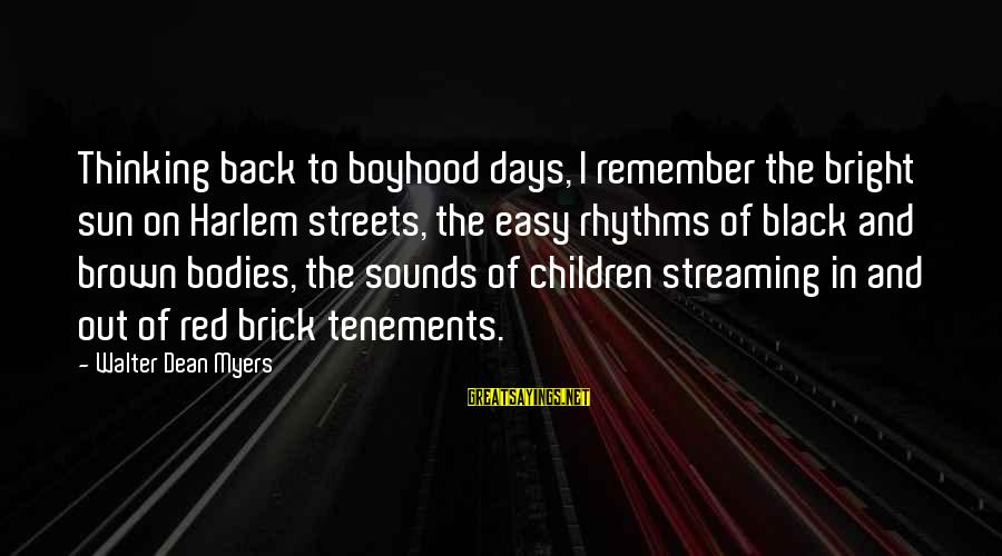 Black And Red Sayings By Walter Dean Myers: Thinking back to boyhood days, I remember the bright sun on Harlem streets, the easy